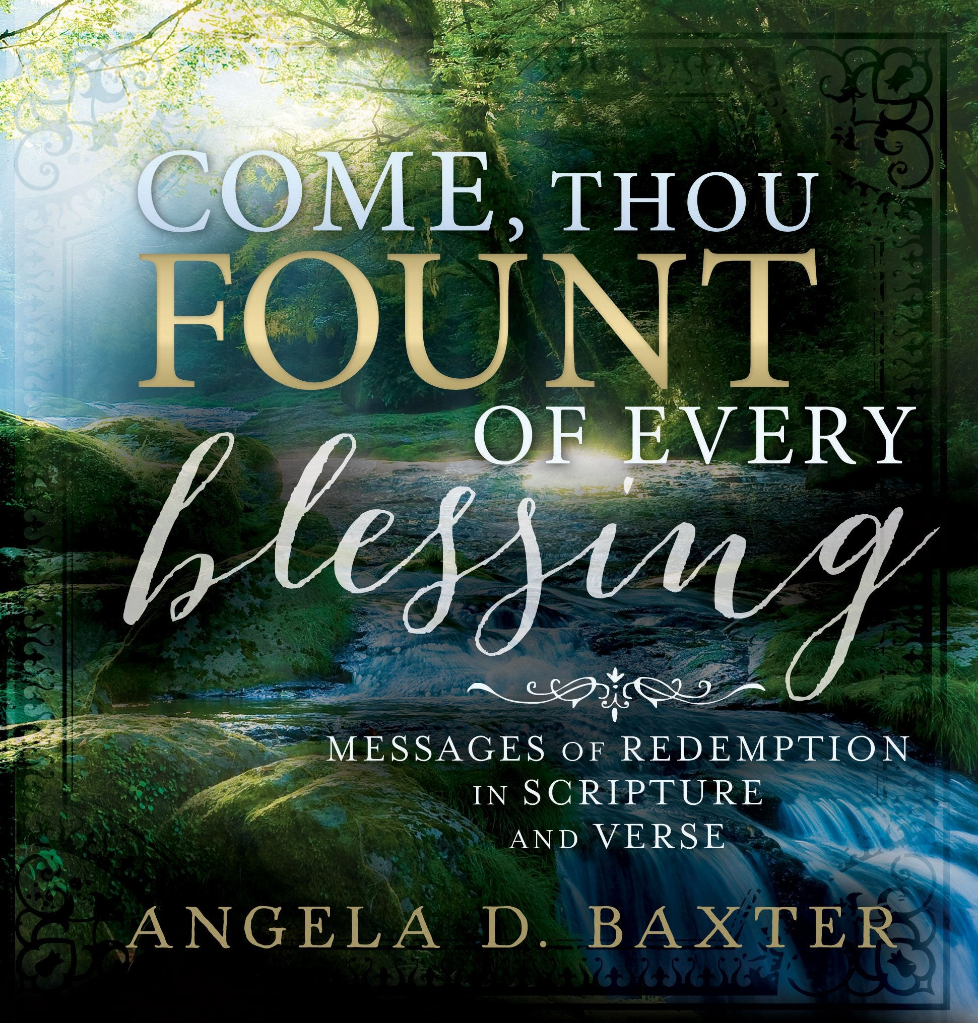 Come Thou Fount of Every Blessing: Messages of Redemption in Scripture and Verse - Hardcover