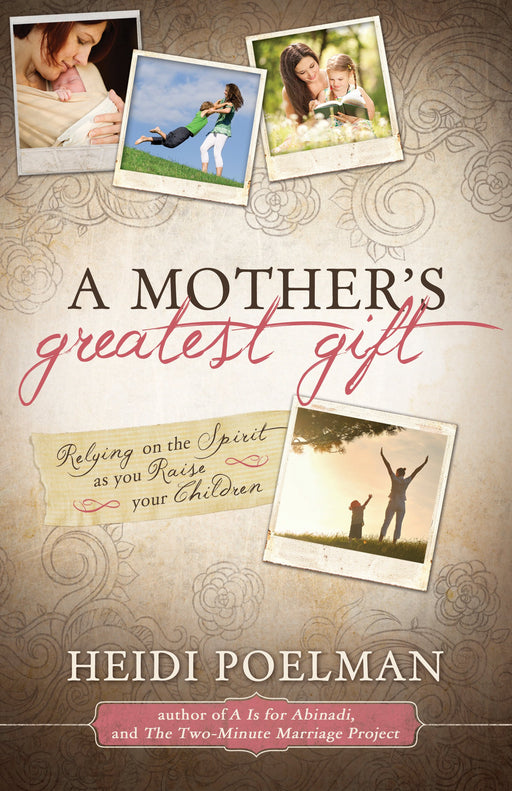Mother's Greatest Gift, A: Relying on the Spirit as You Raise Your Children - Paperback