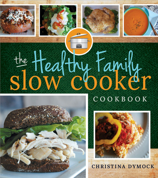 The Healthy Family Slow Cooker Cookbook - Paperback