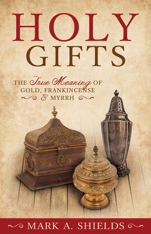 Holy Gifts: The True Meaning of Gold, Frankincense, and Myrrh - Pamphlet