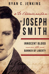 The Assassination of Joseph Smith: Innocent Blood on the Banner of Liberty - Paperback