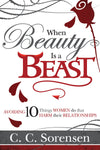 When Beauty Is a Beast: Avoiding 10 Things Women Do that Harm Their Relationships - Paperback