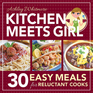 Kitchen Meets Girl: 30 Easy Meals for Reluctant Cooks - Paperback