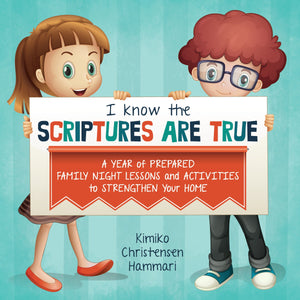 I Know the Scriptures Are True: A Year of Prepared Family Night Lessons and Activities to Strengthen Your Home - Paperback