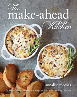 The Make-Ahead Kitchen: 75 Slow-Cooker, Freezer, and Prepared Meals for the Busy Lifestyle - Paperback