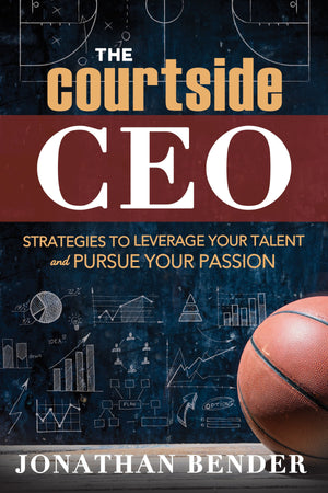 The Courtside CEO: Strategies to Leverage Your Talent and Pursue Your Passion - Paperback