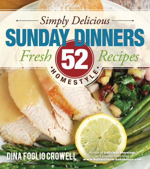 Simply Delicious Sunday Dinners: 52 Fresh Homestyle Recipes - Paperback