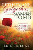 Gethsemane, Golgotha, and the Garden Tomb: The Sacrifice of the Exalted Son of God - Paperback
