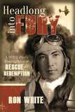 Headlong into Fury: A WWII Pilot's Riveting Story of Rescue and Redemption - Paperback