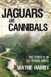 Jaguars and Cannibals: True Stories of an LDS Treasure Hunter - Paperback