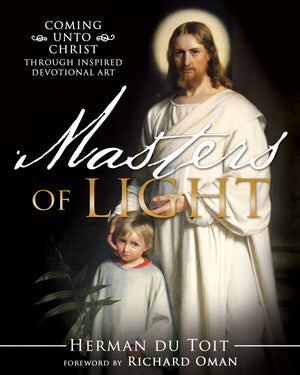 Masters of Light: Coming unto Christ through Inspired Devotional Art - Hardcover
