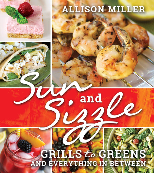 Sun and Sizzle: Grills to Greens and Everything In Between - Paperback