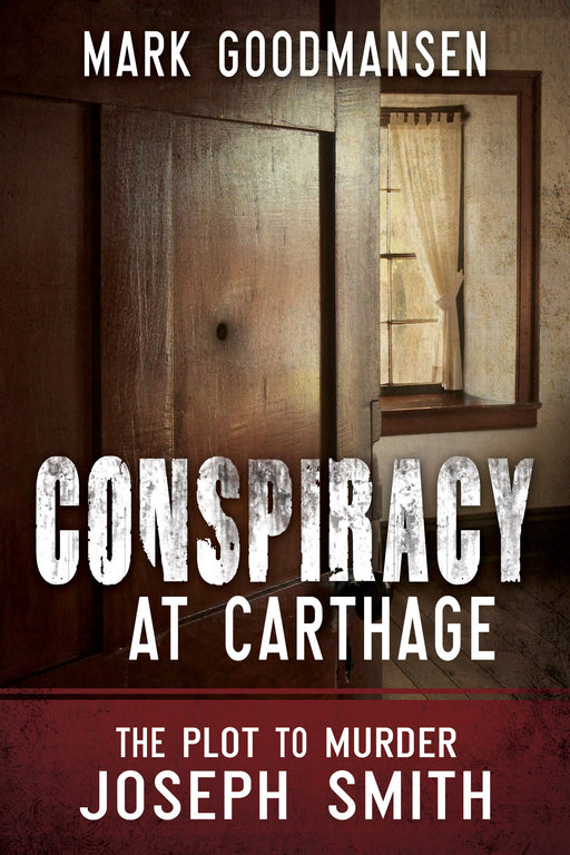 Conspiracy at Carthage: The Plot to Murder Joseph Smith - Paperback