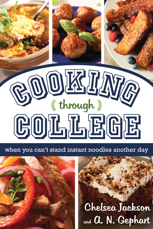 Cooking Through College: When You Can't Stand Instant Noodles Another Day - Paperback