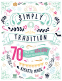 Simply Tradition: 70 Fun and Easy Holiday Ideas for Families - Paperback