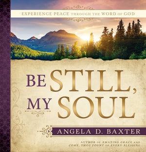 Be Still, My Soul: Experience Peace through the Word of God - Hardcover