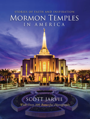 Mormon Temples in America: Stories of Faith and Inspiration - Hardcover