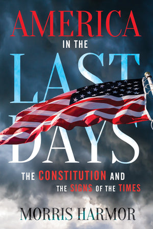 America in the Last Days: The Constitution and the Signs of the Times