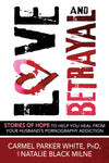 Love and Betrayal: Stories of Hope to Help You Heal from Your Husband's Pornography Addiction