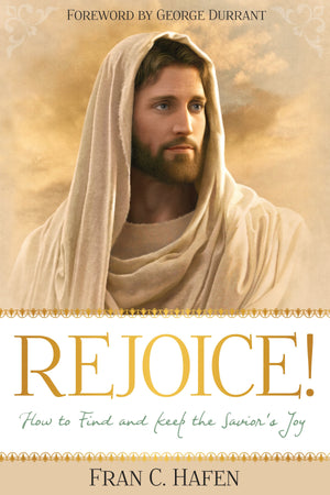 Rejoice! How to Find and Keep the Savior's Joy