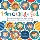 I Am a Child of God: A Year of Prepared Family Night Lessons and Activities to Strengthen Your Home