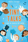 Tiny Talks: I Am a Child of God