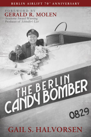 The Berlin Candy Bomber (Foreword by Gerald R. Molen)