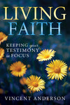 Living Faith: Keeping Your Testimony In Focus