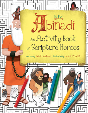 A Is for Abinadi: An Activity Book of Scripture Heroes - Heidi Poleman