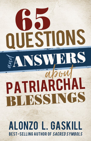 65 Questions & Answers about Patriarchal Blessings