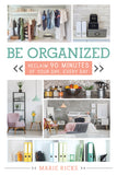 Be Organized: Reclaim 90 Minutes of Your Day, Every Day