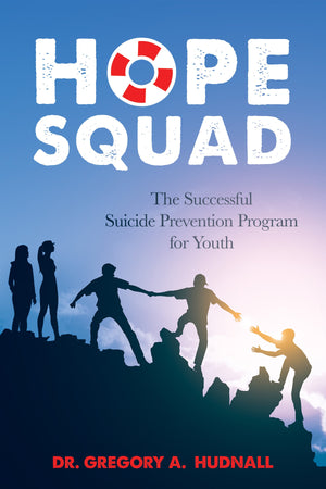 The Hope Squad: The Successful Suicide Prevention Program for Youth