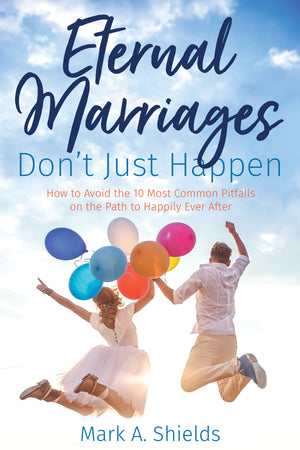 Eternal Marriages Don't Just Happen