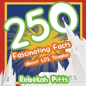 250 Fascinating Facts about LDS Temples