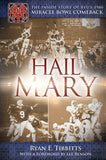 Hail Mary: The Inside Story of BYU's 1980 Miracle Bowl Comeback (Book) - Hardcover