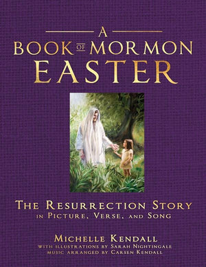 A Book of Mormon Easter: The Resurrection Story in Picture, Verse, and Song