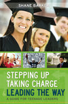 Stepping Up, Taking Charge and Leading the Way: A Guide for Teenage Leaders - Paperback