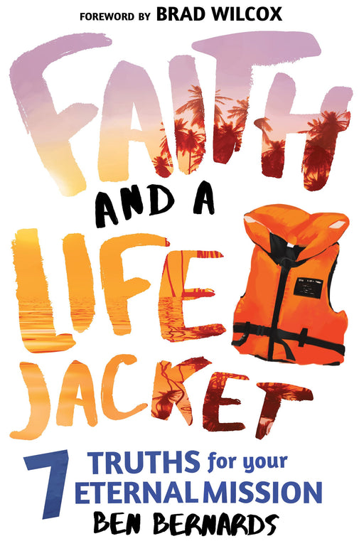 Faith and a Life Jacket: 7 Truths for Your Eternal Mission - Paperback