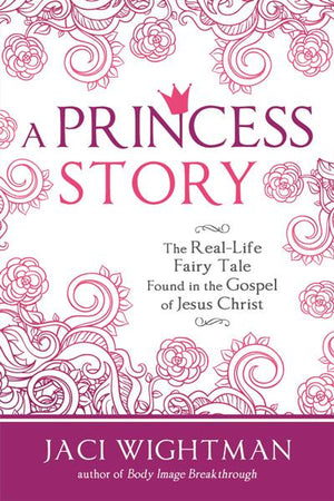 A Princess Story: The Real-Life Fairy Tale Found in the Gospel