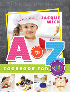 A to Z Cookbook for Kids by Jacque Wick