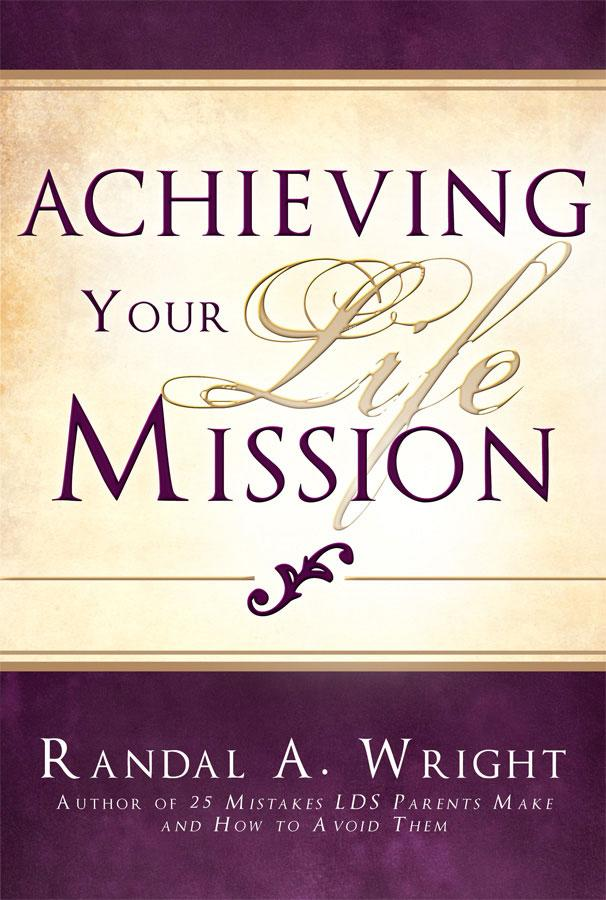 Achieving Your Life Mission by Randal A. Wright - Paperback