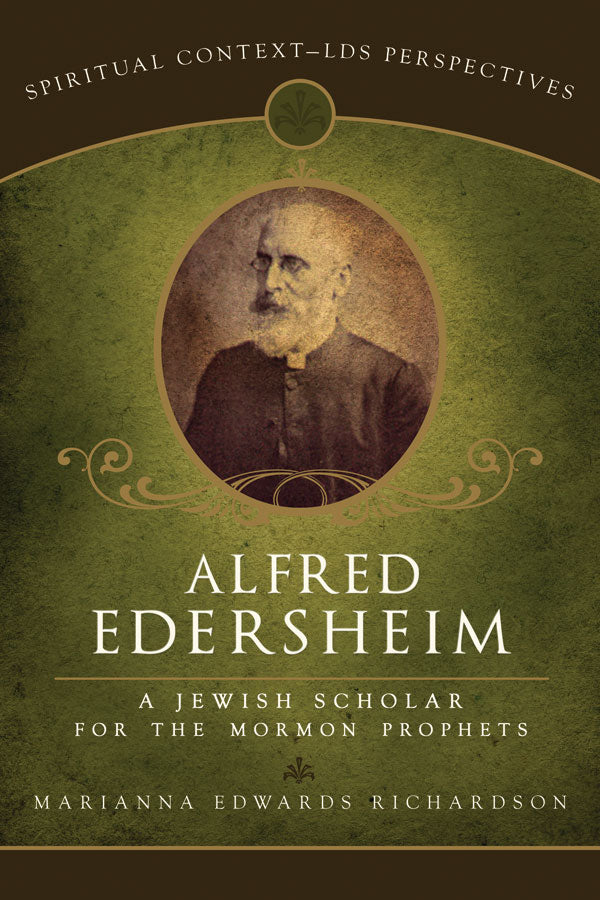 Alfred Edersheim: Jewish Scholar for the Mormon Prophets
