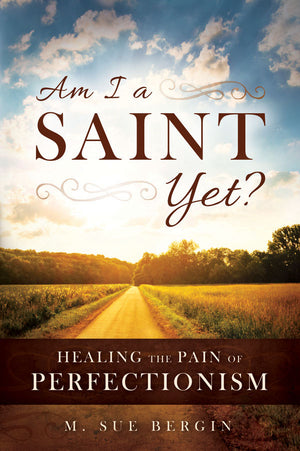 Am I a Saint Yet: Healing the Pain of Perfectionism - Paperback
