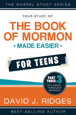 Book of Mormon Made Easier For Teens: Part Three