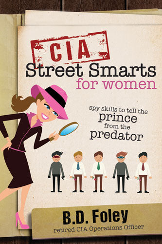 CIA Street Smarts for Women: Spy Skills to Tell the Prince from the Predator - Paperback