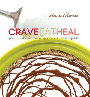 Crave, Eat, Heal: Plant-Based, Whole-Food Recipes to Satisfy Every Craving - Hardcover