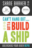 Can't Hang Out... Gotta Build a Ship: Unleashing Your Inner Nephi