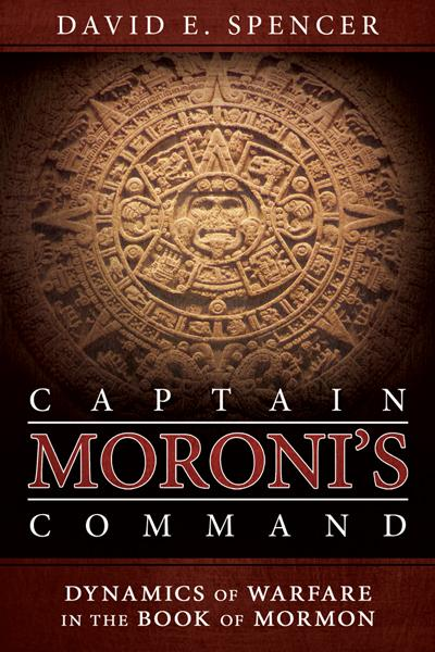 Captain Moroni's Command: Dynamics of Warfare in the Book of Mormon - Paperback