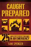 Caught Prepared: 25 Simple Steps to Protect Your Family in an Emergency