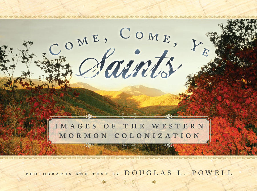 Come, Come Ye Saints: Images of the Western Mormon Colonization - Hardcover